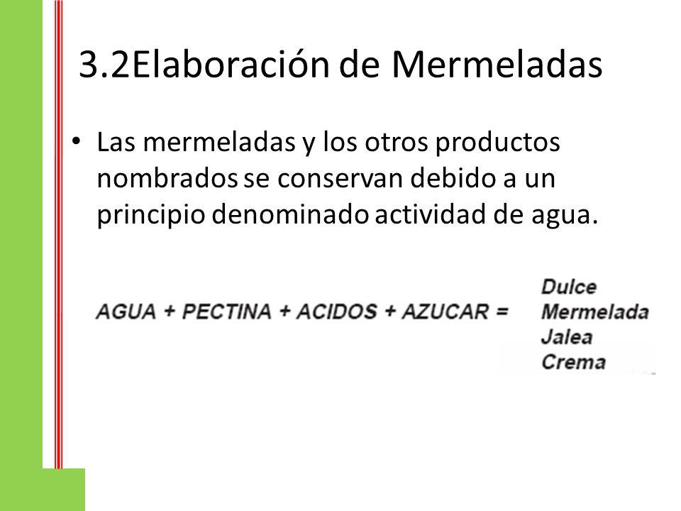 3.2Elaboración de Mermeladas Las mermeladas y los otros productos nombrados se conservan debido a un principio denominado actividad de agua.