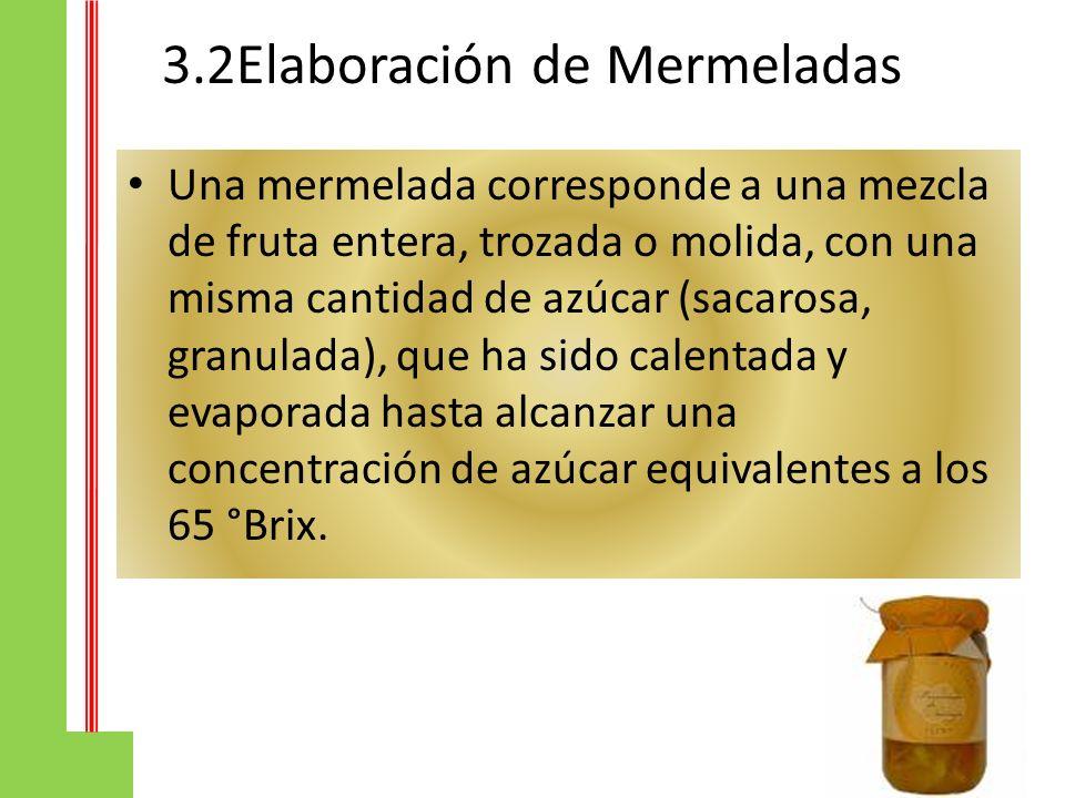 3.2Elaboración de Mermeladas Una mermelada corresponde a una mezcla de fruta entera, trozada o molida, con una misma cantidad de azúcar (sacarosa, gra