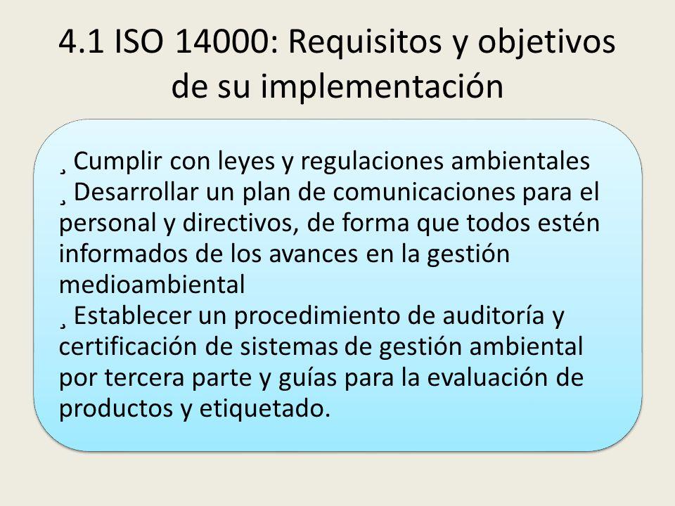 4.1 ISO 14000: Requisitos y objetivos de su implementación ¸ Cumplir con leyes y regulaciones ambientales ¸ Desarrollar un plan de comunicaciones para