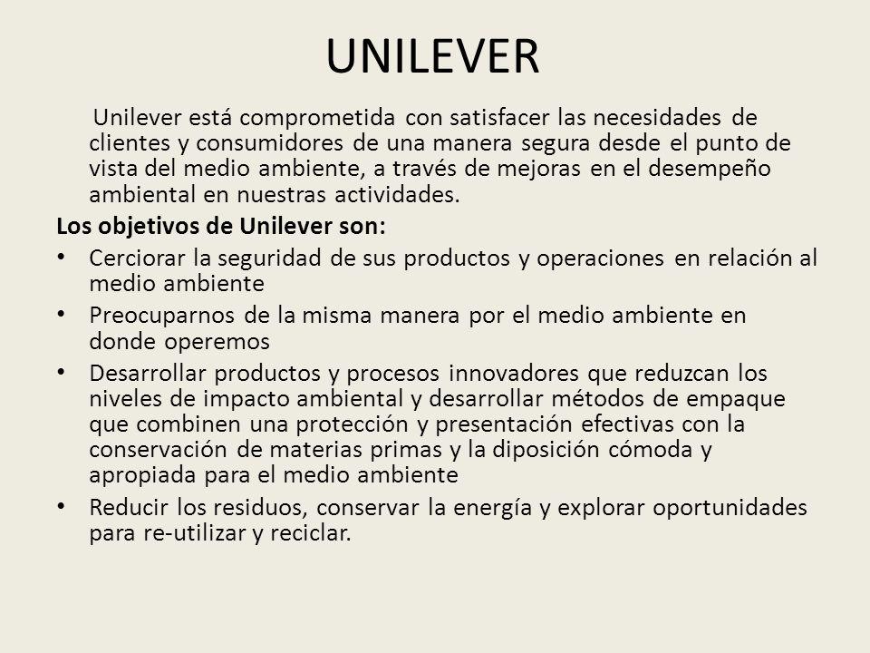 UNILEVER Unilever está comprometida con satisfacer las necesidades de clientes y consumidores de una manera segura desde el punto de vista del medio a