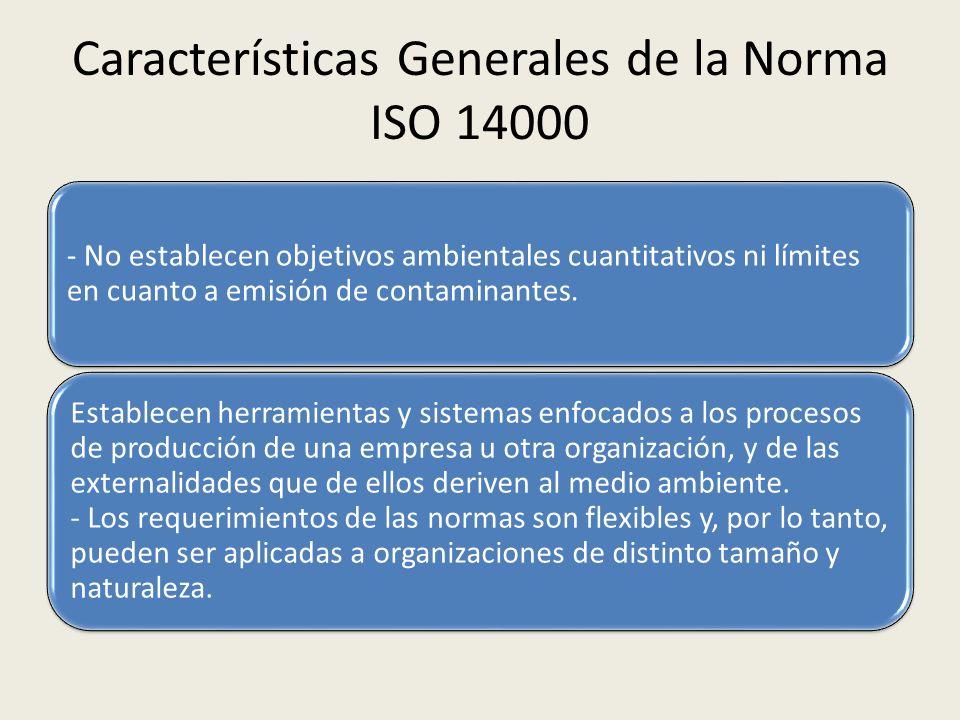 Características Generales de la Norma ISO 14000 - No establecen objetivos ambientales cuantitativos ni límites en cuanto a emisión de contaminantes. E