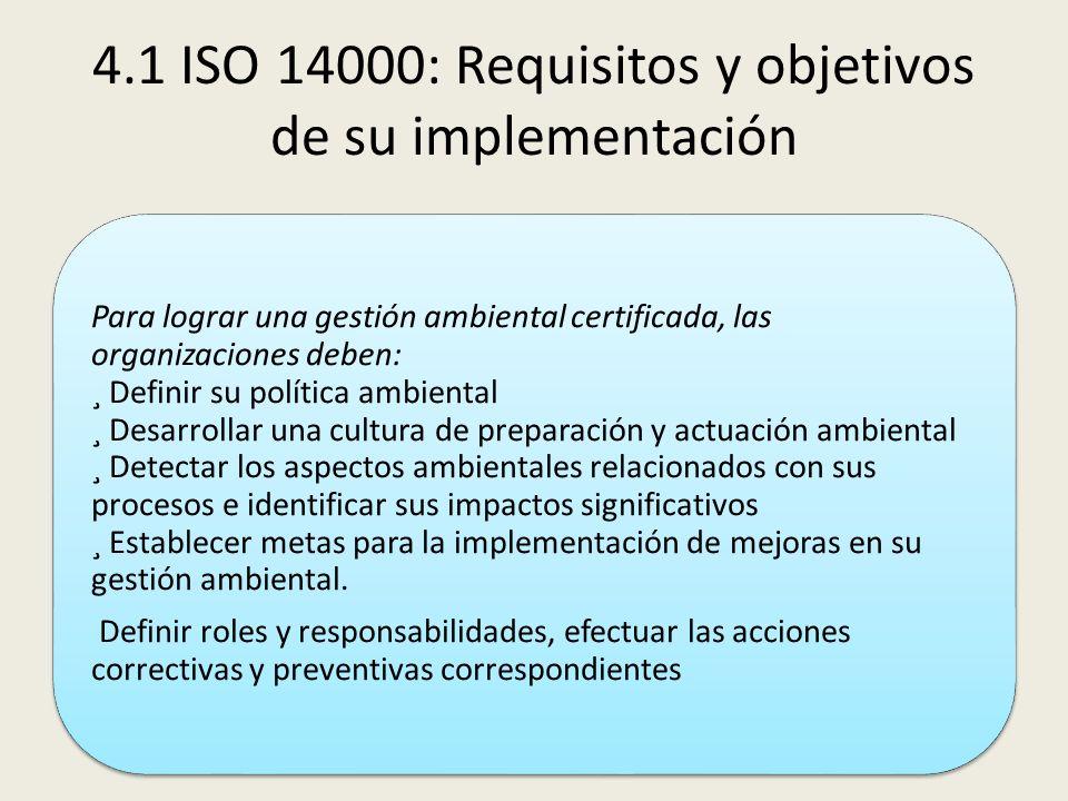 4.1 ISO 14000: Requisitos y objetivos de su implementación Para lograr una gestión ambiental certificada, las organizaciones deben: ¸ Definir su polít