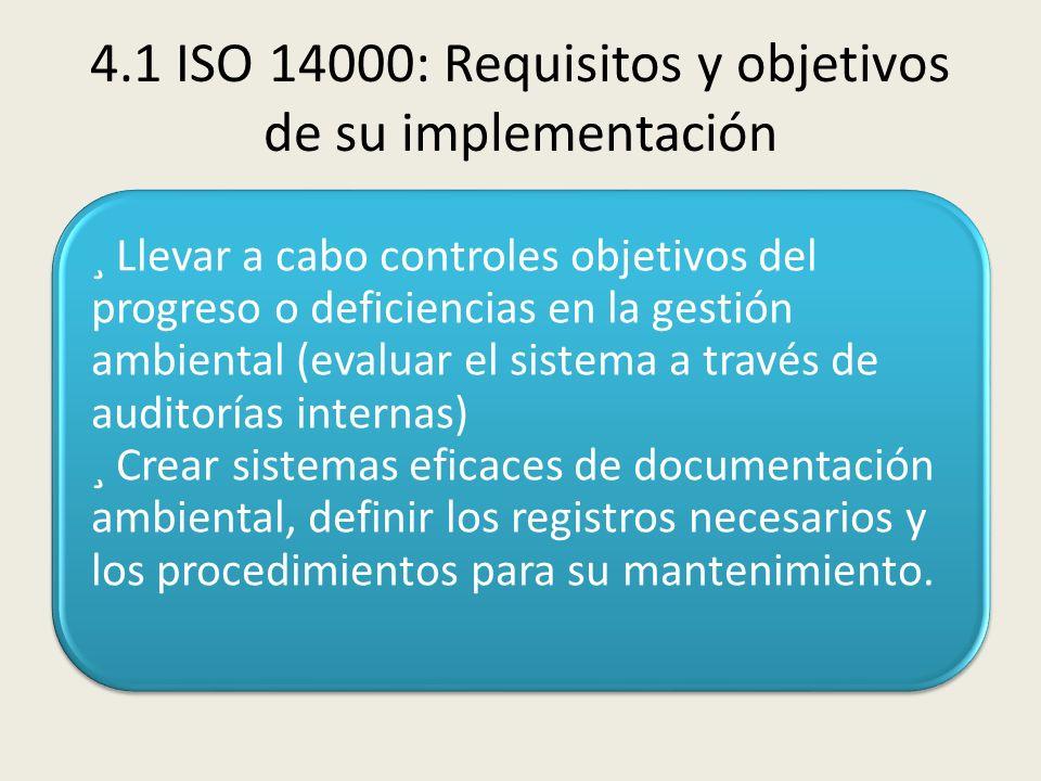 4.1 ISO 14000: Requisitos y objetivos de su implementación ¸ Llevar a cabo controles objetivos del progreso o deficiencias en la gestión ambiental (ev
