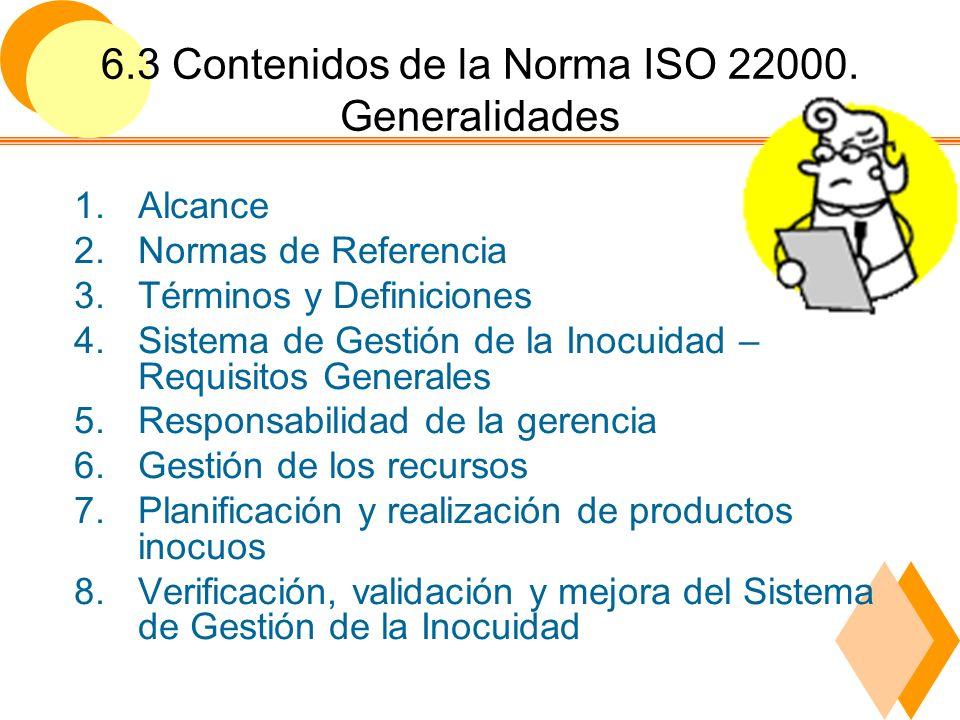 6.3 Contenidos de la Norma ISO 22000. Generalidades 1.Alcance 2.Normas de Referencia 3.Términos y Definiciones 4.Sistema de Gestión de la Inocuidad –