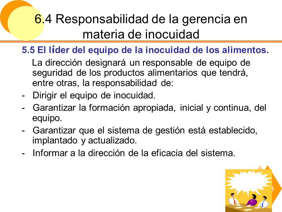6.4 Responsabilidad de la gerencia en materia de inocuidad 5.6 Comunicaci ó n A fin de garantizar la inocuidad alimentaria en la cadena debe mantener un sistema de comunicación con proveedores, contratistas, clientes y consumidores.