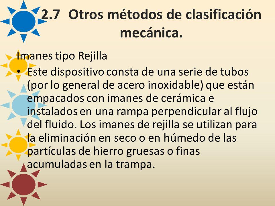 2.7Otros métodos de clasificación mecánica. Imanes tipo Rejilla Este dispositivo consta de una serie de tubos (por lo general de acero inoxidable) que