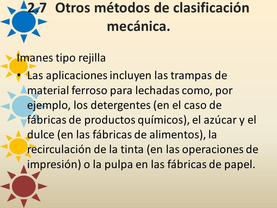 2.7Otros métodos de clasificación mecánica. Imanes tipo rejilla Las aplicaciones incluyen las trampas de material ferroso para lechadas como, por ejem