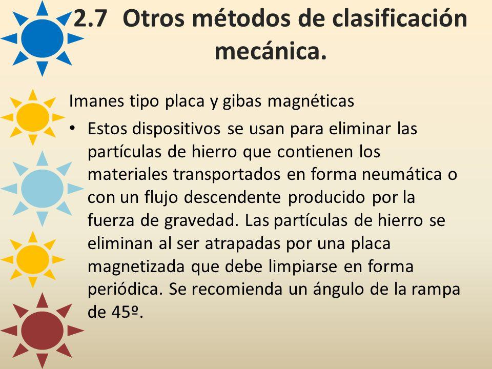 2.7Otros métodos de clasificación mecánica. Imanes tipo placa y gibas magnéticas Estos dispositivos se usan para eliminar las partículas de hierro que