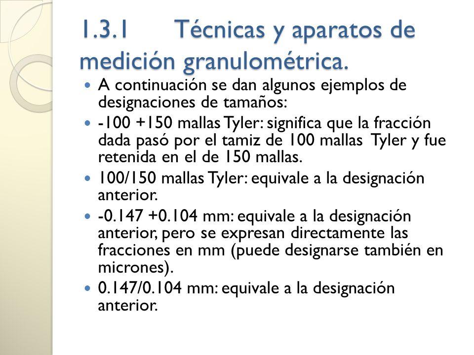 1.3.1Técnicas y aparatos de medición granulométrica. A continuación se dan algunos ejemplos de designaciones de tamaños: -100 +150 mallas Tyler: signi