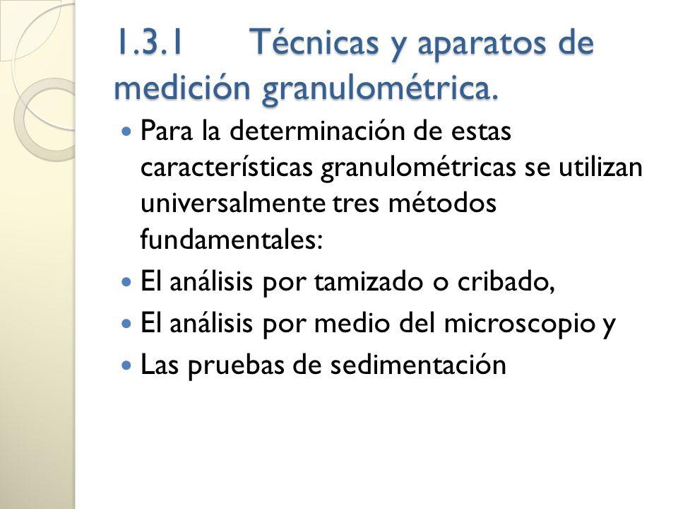 1.3.1Técnicas y aparatos de medición granulométrica. Para la determinación de estas características granulométricas se utilizan universalmente tres mé
