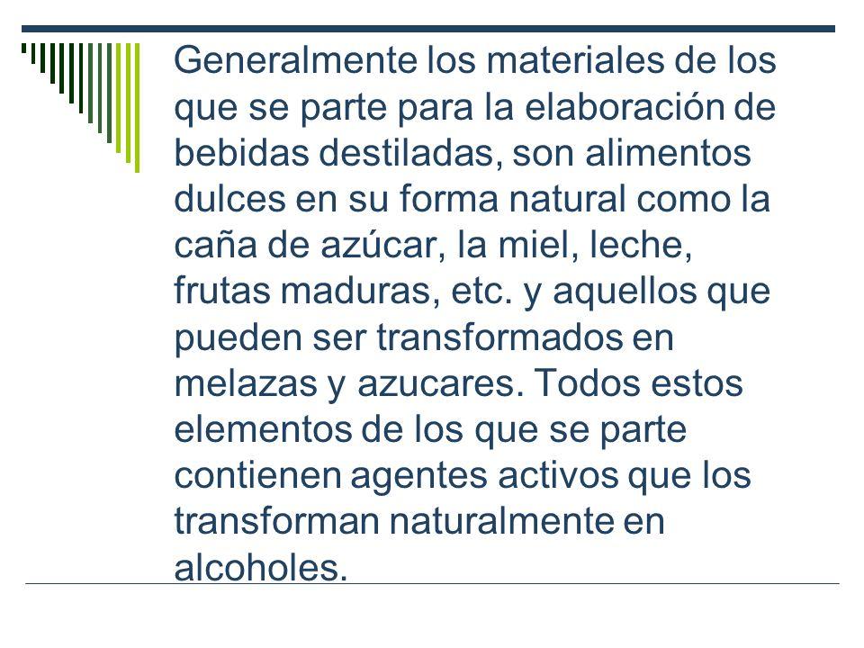 Generalmente los materiales de los que se parte para la elaboración de bebidas destiladas, son alimentos dulces en su forma natural como la caña de az