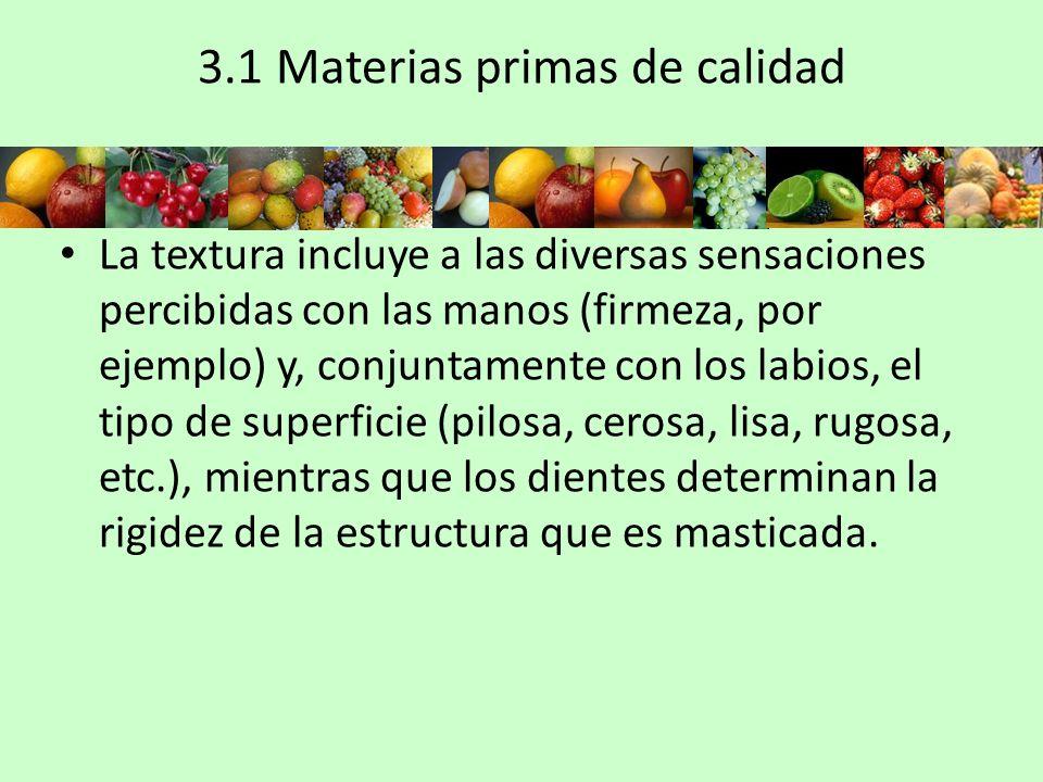 3.1 Materias primas de calidad La textura incluye a las diversas sensaciones percibidas con las manos (firmeza, por ejemplo) y, conjuntamente con los