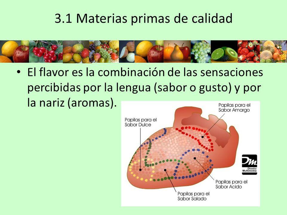 3.1 Materias primas de calidad El flavor es la combinación de las sensaciones percibidas por la lengua (sabor o gusto) y por la nariz (aromas).