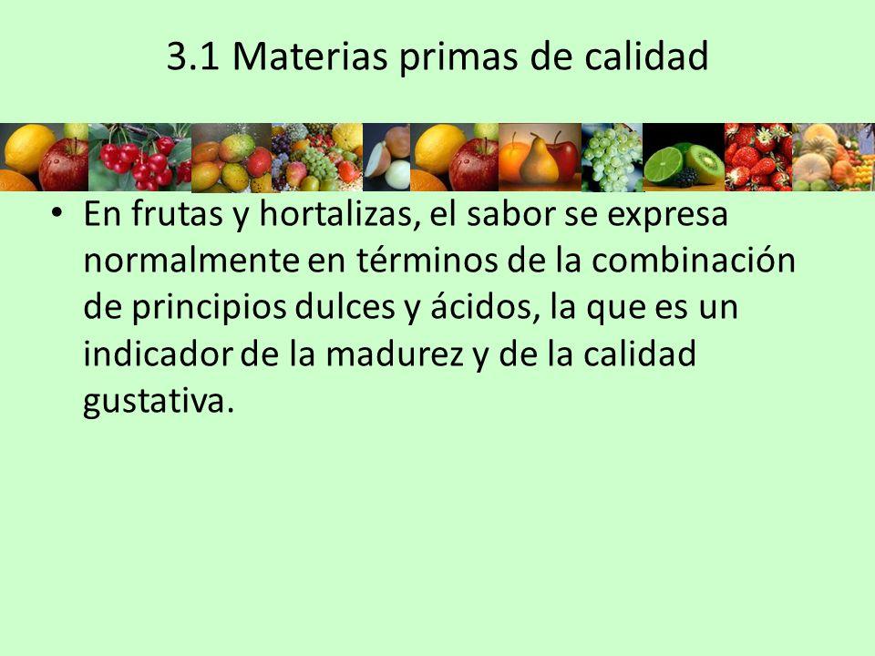 3.1 Materias primas de calidad En frutas y hortalizas, el sabor se expresa normalmente en términos de la combinación de principios dulces y ácidos, la