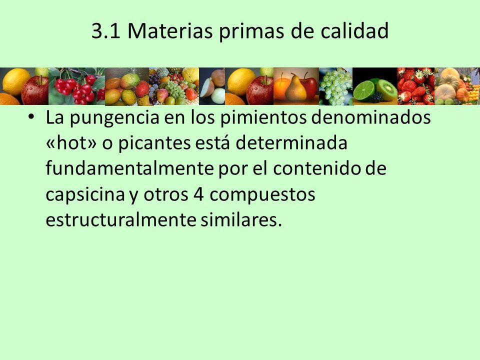 3.1 Materias primas de calidad La pungencia en los pimientos denominados «hot» o picantes está determinada fundamentalmente por el contenido de capsic