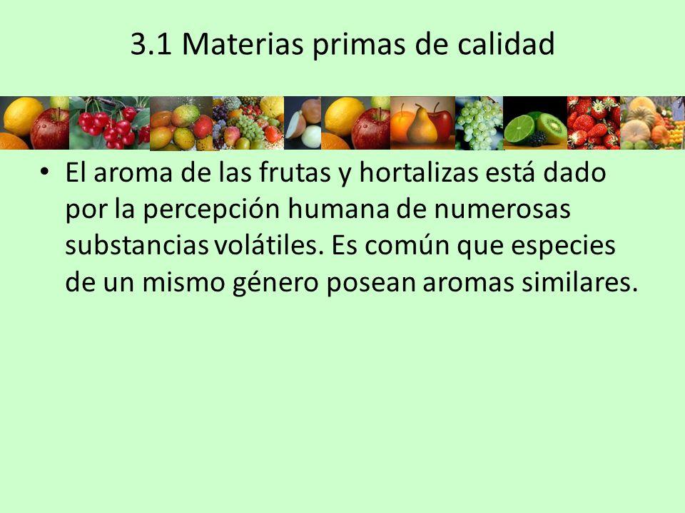 3.1 Materias primas de calidad El aroma de las frutas y hortalizas está dado por la percepción humana de numerosas substancias volátiles. Es común que