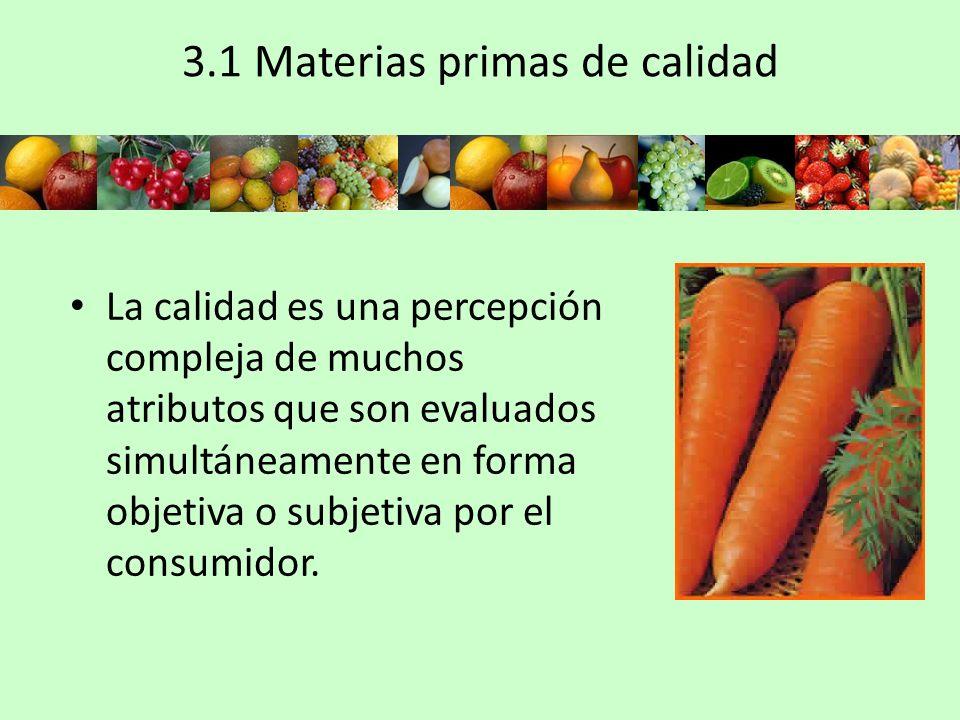 3.1 Materias primas de calidad La calidad es una percepción compleja de muchos atributos que son evaluados simultáneamente en forma objetiva o subjeti