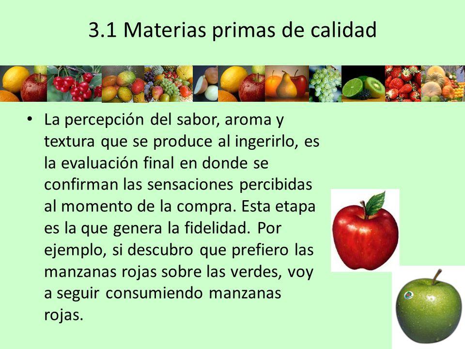 3.1 Materias primas de calidad La percepción del sabor, aroma y textura que se produce al ingerirlo, es la evaluación final en donde se confirman las