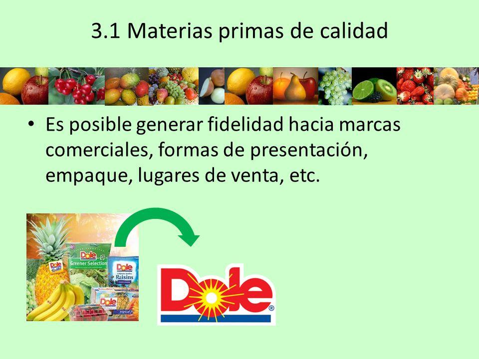 3.1 Materias primas de calidad Las frutas y hortalizas son consumidas principalmente por su valor nutritivo así por la variedad de formas, colores y sabores que las hace atractivas para la preparación de alimentos.
