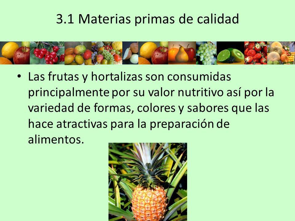 3.1 Materias primas de calidad Las frutas y hortalizas son consumidas principalmente por su valor nutritivo así por la variedad de formas, colores y s