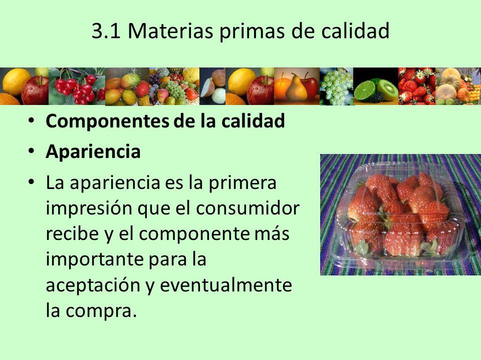 3.1 Materias primas de calidad Aunque en muchos casos, los defectos no afectan sus cualidades comestibles, la ausencia de defectos conjuntamente con la frescura y la uniformidad son los principales componentes de la apariencia y por lo tanto, de la decisión primaria de compra