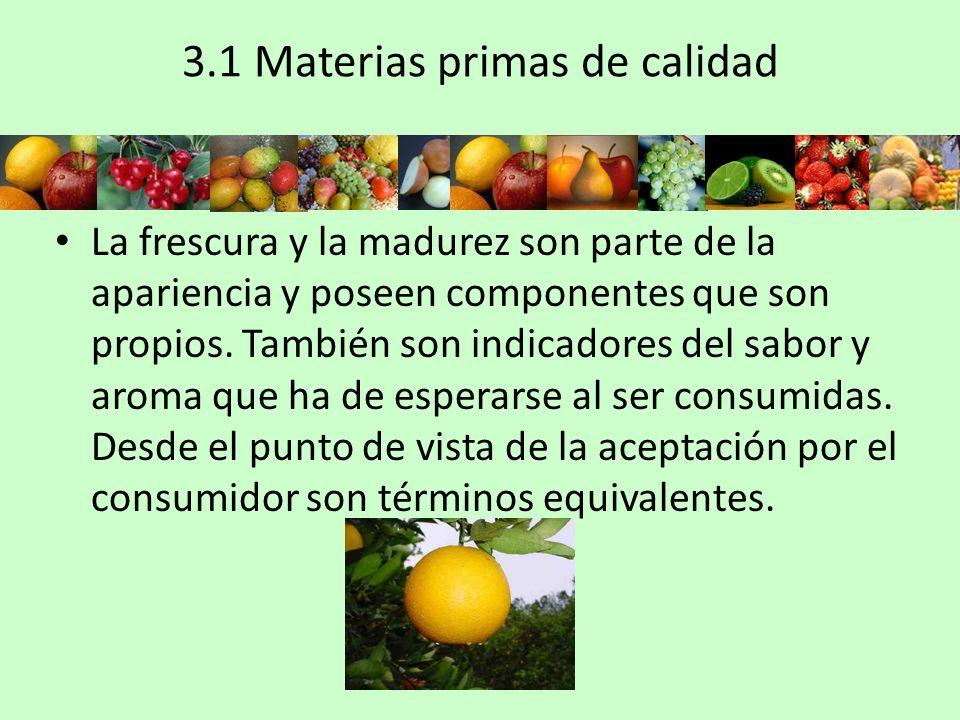 3.1 Materias primas de calidad La frescura y la madurez son parte de la apariencia y poseen componentes que son propios. También son indicadores del s
