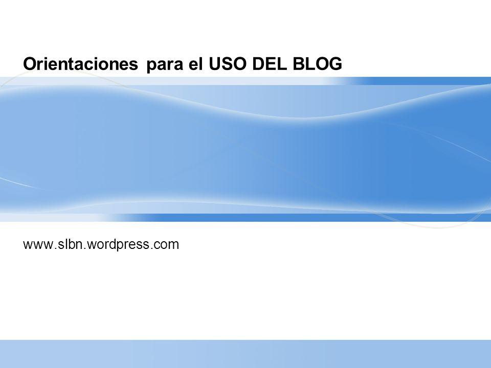 Orientaciones para el USO DEL BLOG www.slbn.wordpress.com