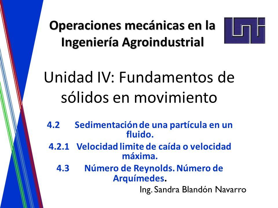 Unidad IV: Fundamentos de sólidos en movimiento 4.2Sedimentación de una partícula en un fluido. 4.2.1Velocidad limite de caída o velocidad máxima. 4.3