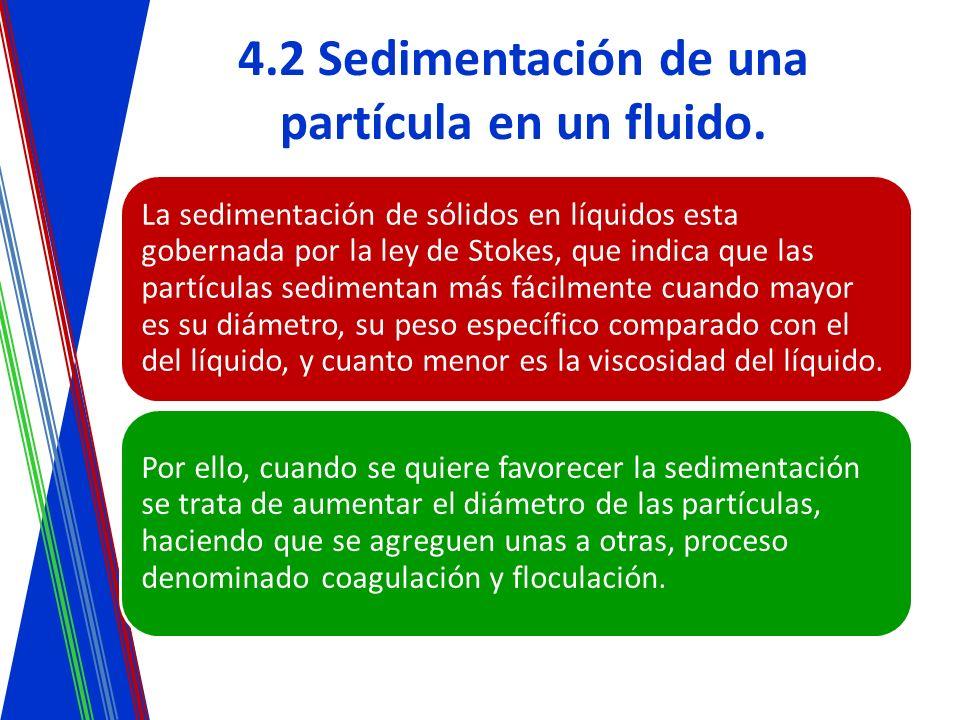4.2 Sedimentación de una partícula en un fluido. La sedimentación de sólidos en líquidos esta gobernada por la ley de Stokes, que indica que las partí