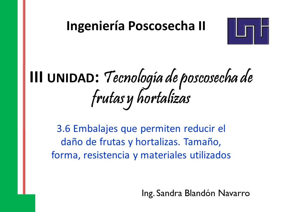 Tecnología de poscosecha de frutas y hortalizas III UNIDAD : Tecnología de poscosecha de frutas y hortalizas 3.6 Embalajes que permiten reducir el dañ