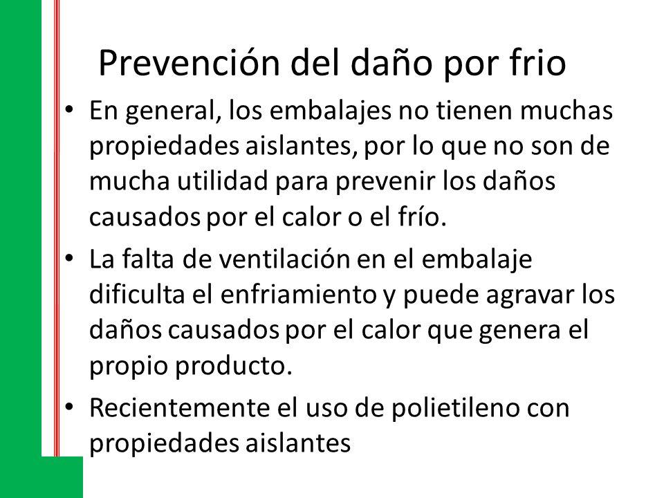 Prevención del daño por frio En general, los embalajes no tienen muchas propiedades aislantes, por lo que no son de mucha utilidad para prevenir los d