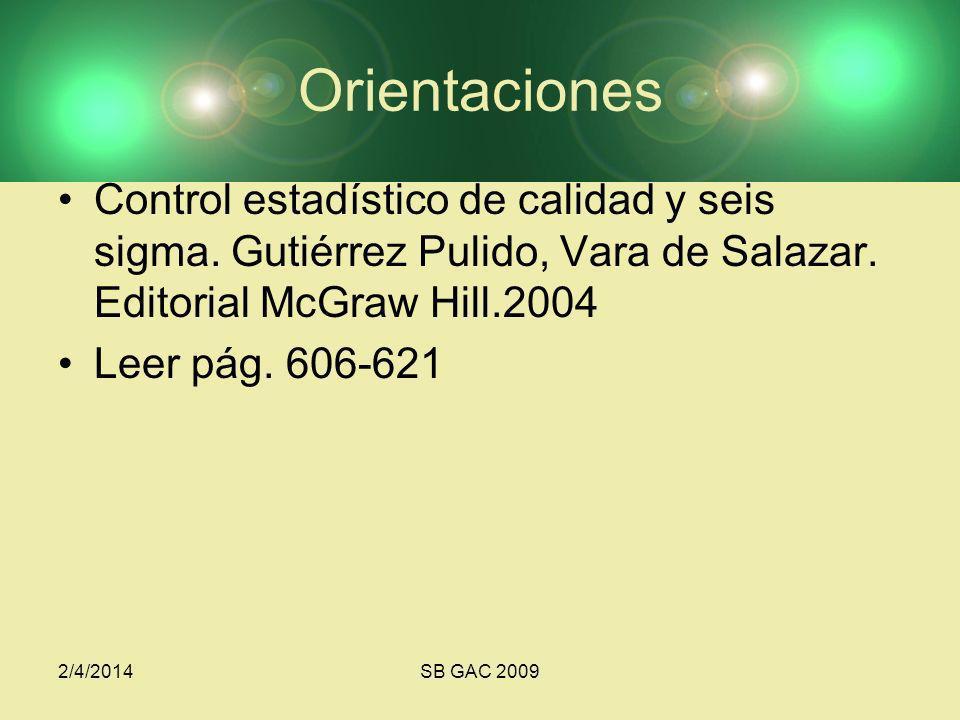 Orientaciones Control estadístico de calidad y seis sigma. Gutiérrez Pulido, Vara de Salazar. Editorial McGraw Hill.2004 Leer pág. 606-621 2/4/2014SB