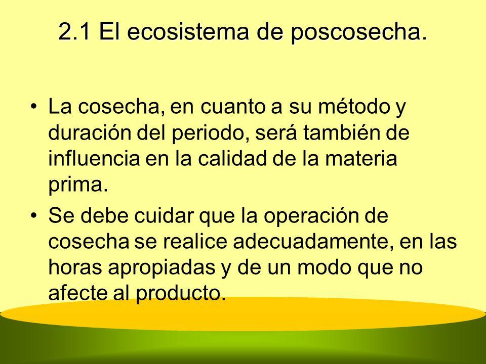 2.1 El ecosistema de poscosecha. La cosecha, en cuanto a su método y duración del periodo, será también de influencia en la calidad de la materia prim
