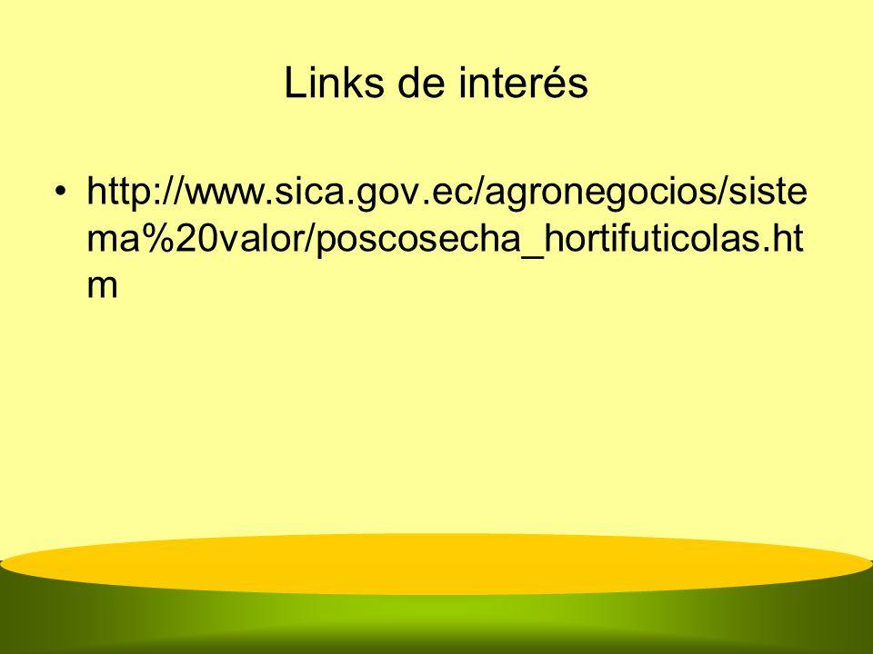 Links de interés http://www.sica.gov.ec/agronegocios/siste ma%20valor/poscosecha_hortifuticolas.ht m