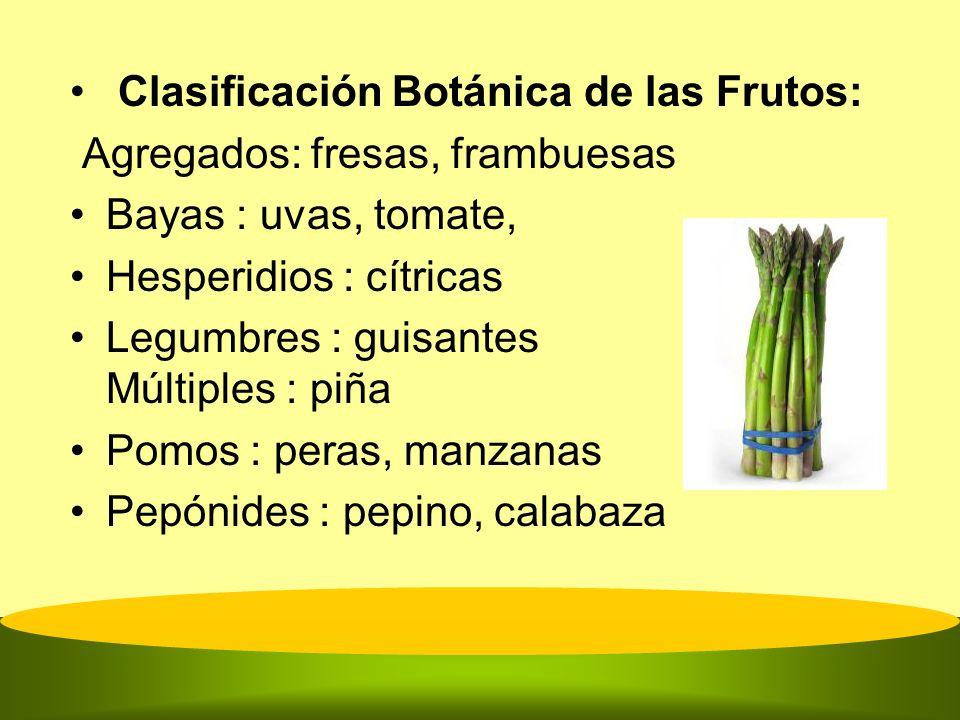 Clasificación Botánica de las Frutos: Agregados: fresas, frambuesas Bayas : uvas, tomate, Hesperidios : cítricas Legumbres : guisantes Múltiples : piñ