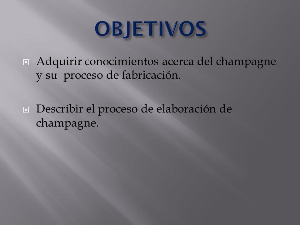 Adquirir conocimientos acerca del champagne y su proceso de fabricación. Describir el proceso de elaboración de champagne.