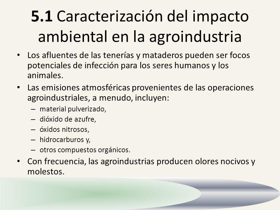 5.1 Caracterización del impacto ambiental en la agroindustria Los afluentes de las tenerías y mataderos pueden ser focos potenciales de infección para