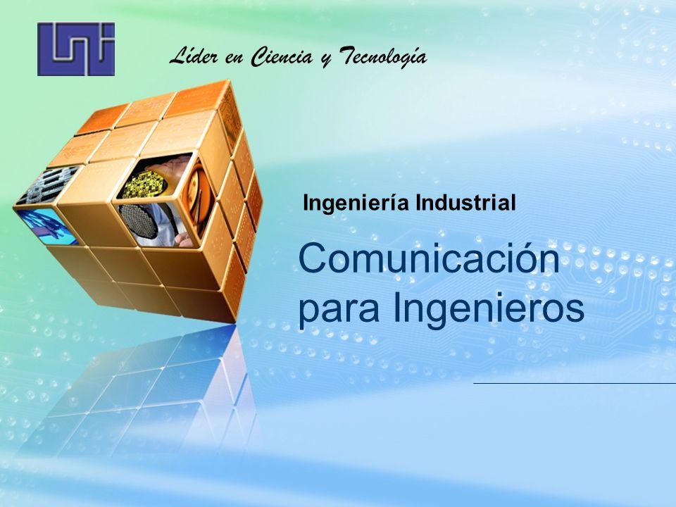 Comunicación para Ingenieros Líder en Ciencia y Tecnología Ingeniería Industrial