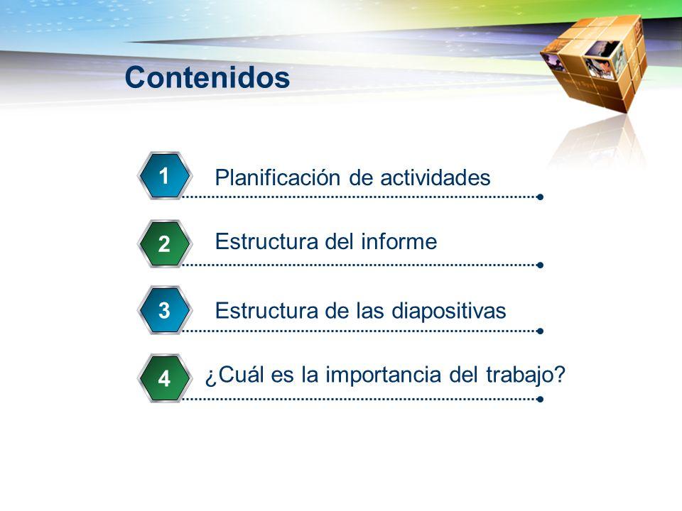 Contenidos Planificación de actividades 1 Estructura del informe 2 Estructura de las diapositivas3 ¿Cuál es la importancia del trabajo? 4