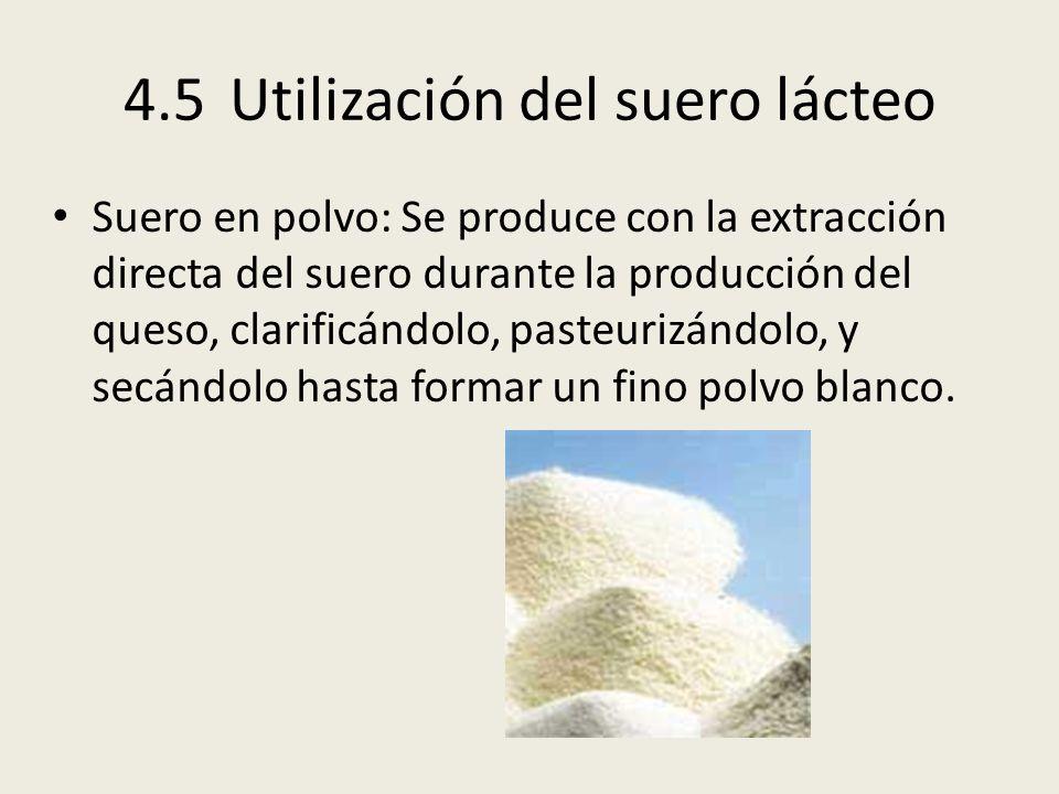4.5Utilización del suero lácteo Suero en polvo: Se produce con la extracción directa del suero durante la producción del queso, clarificándolo, pasteu
