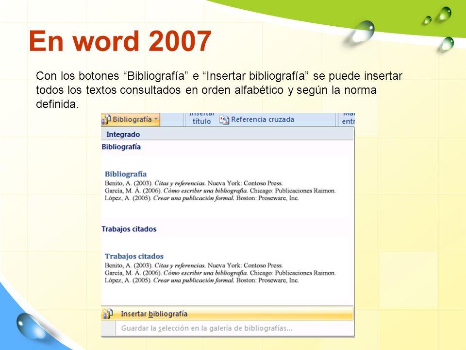 Con los botones Bibliografía e Insertar bibliografía se puede insertar todos los textos consultados en orden alfabético y según la norma definida.