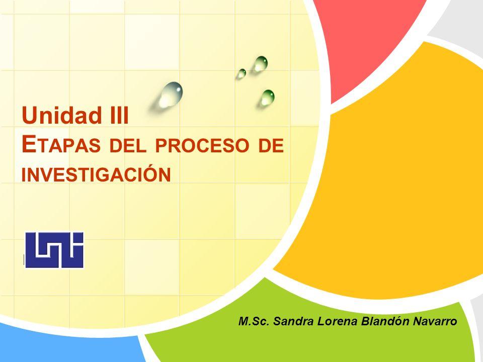 L/O/G/O Unidad III E TAPAS DEL PROCESO DE INVESTIGACIÓN M.Sc. Sandra Lorena Blandón Navarro