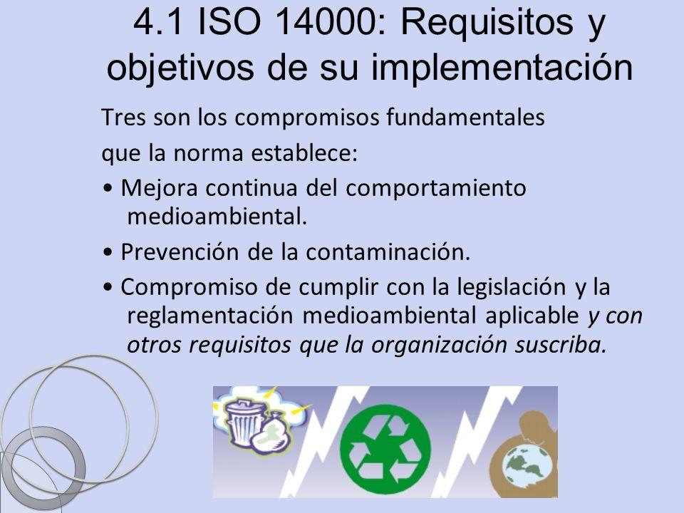 Ing. Sandra Blandón Navarro 4.1 ISO 14000: Requisitos y objetivos de su implementación Tres son los compromisos fundamentales que la norma establece: