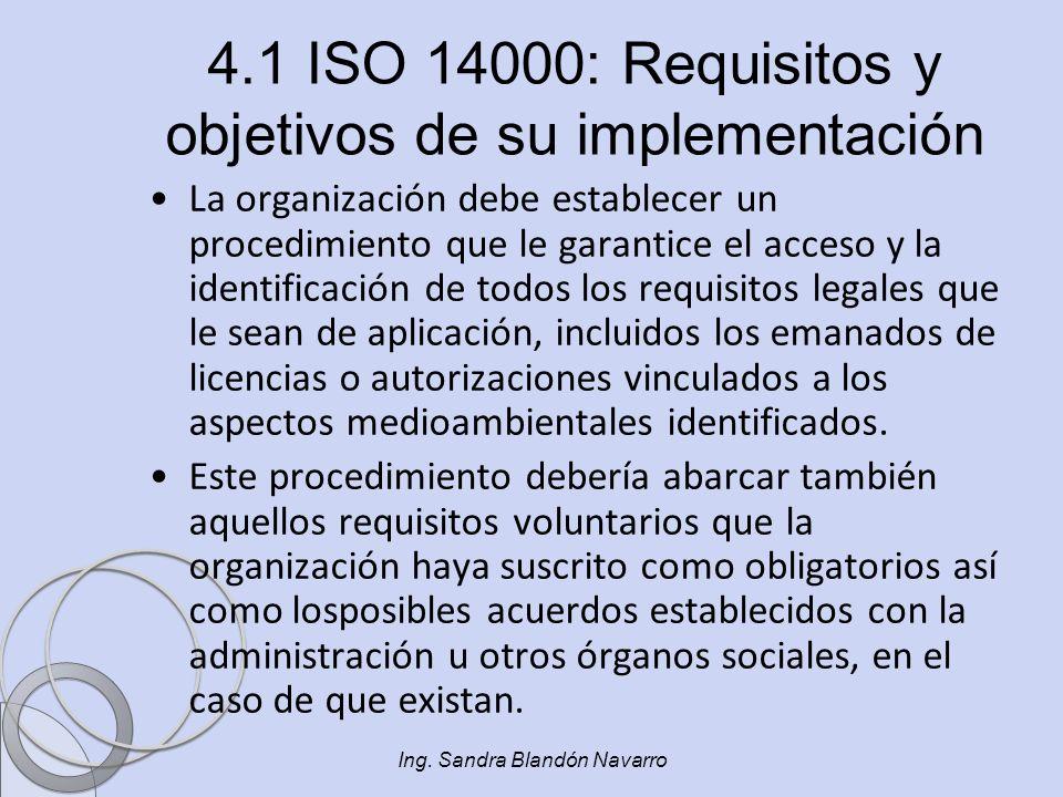 Ing. Sandra Blandón Navarro 4.1 ISO 14000: Requisitos y objetivos de su implementación La organización debe establecer un procedimiento que le garanti