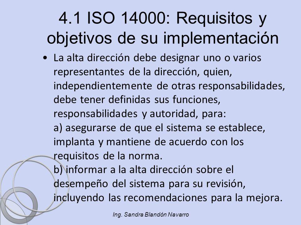Ing. Sandra Blandón Navarro 4.1 ISO 14000: Requisitos y objetivos de su implementación La alta dirección debe designar uno o varios representantes de