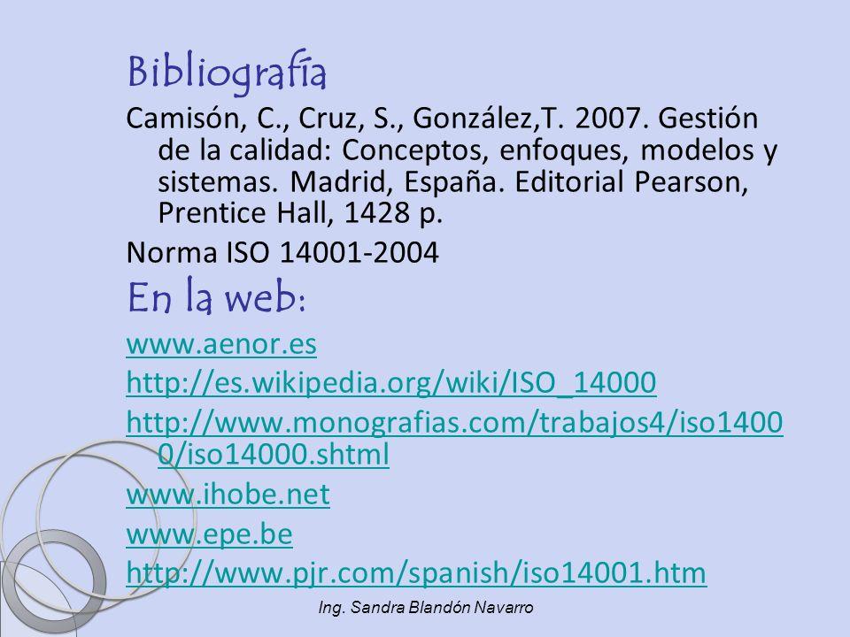 Ing. Sandra Blandón Navarro Bibliografía Camisón, C., Cruz, S., González,T. 2007. Gestión de la calidad: Conceptos, enfoques, modelos y sistemas. Madr