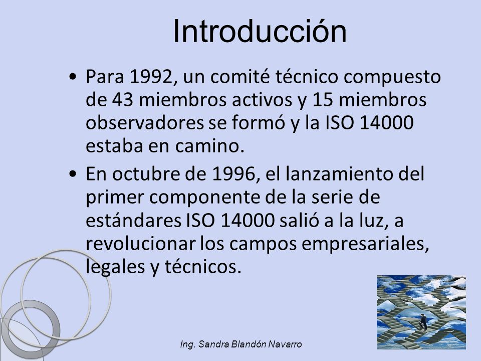 Ing. Sandra Blandón Navarro Para 1992, un comité técnico compuesto de 43 miembros activos y 15 miembros observadores se formó y la ISO 14000 estaba en