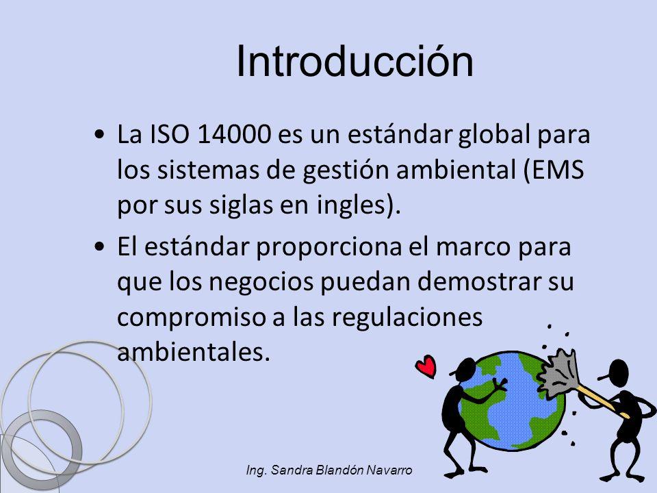 Ing. Sandra Blandón Navarro La ISO 14000 es un estándar global para los sistemas de gestión ambiental (EMS por sus siglas en ingles). El estándar prop