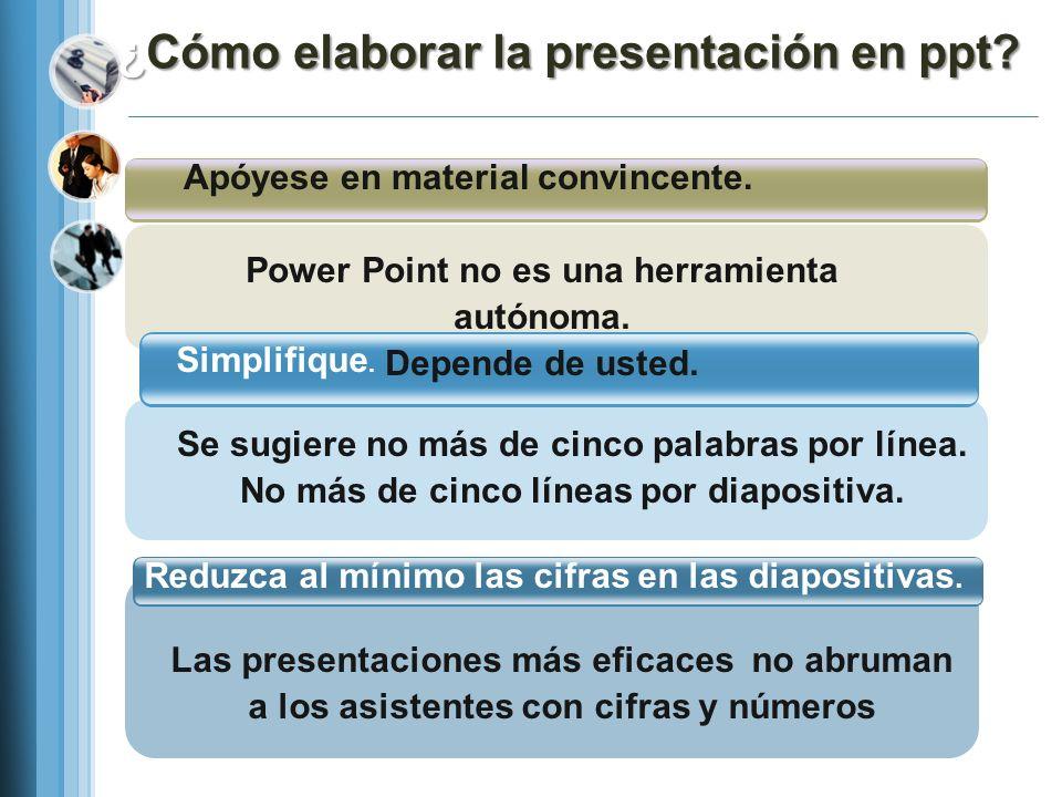 Apóyese en material convincente. Simplifique. Reduzca al mínimo las cifras en las diapositivas. Power Point no es una herramienta autónoma. Depende de