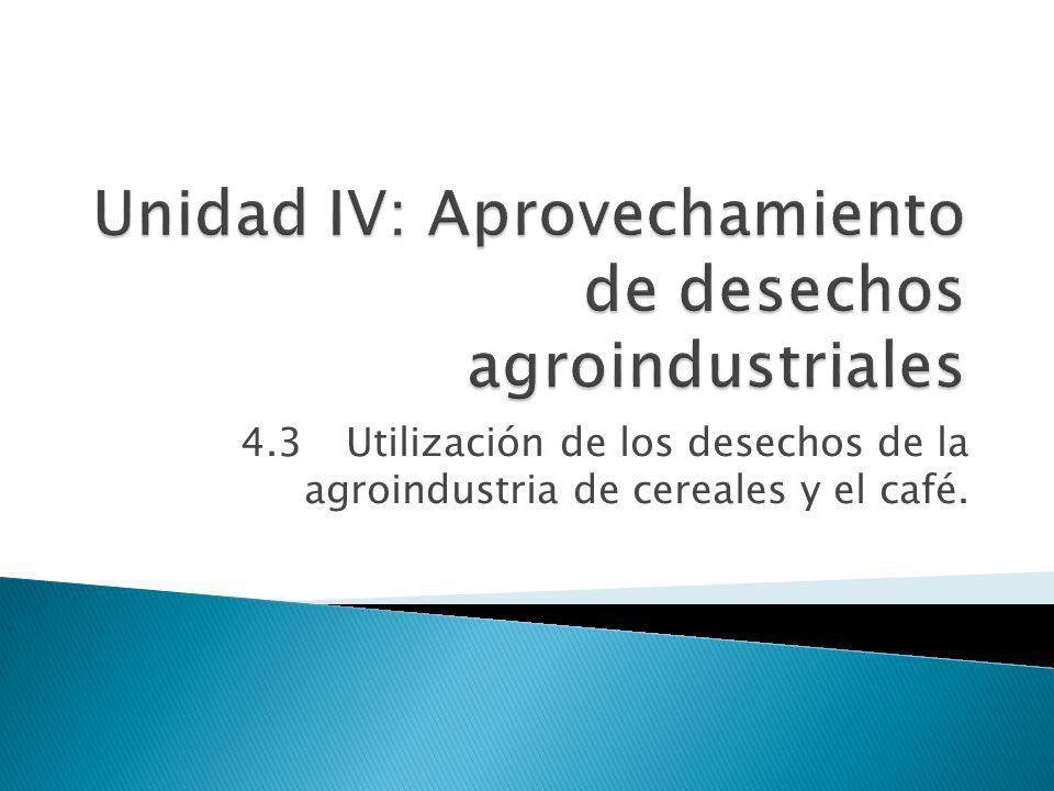 4.3Utilización de los desechos de la agroindustria de cereales y el café.